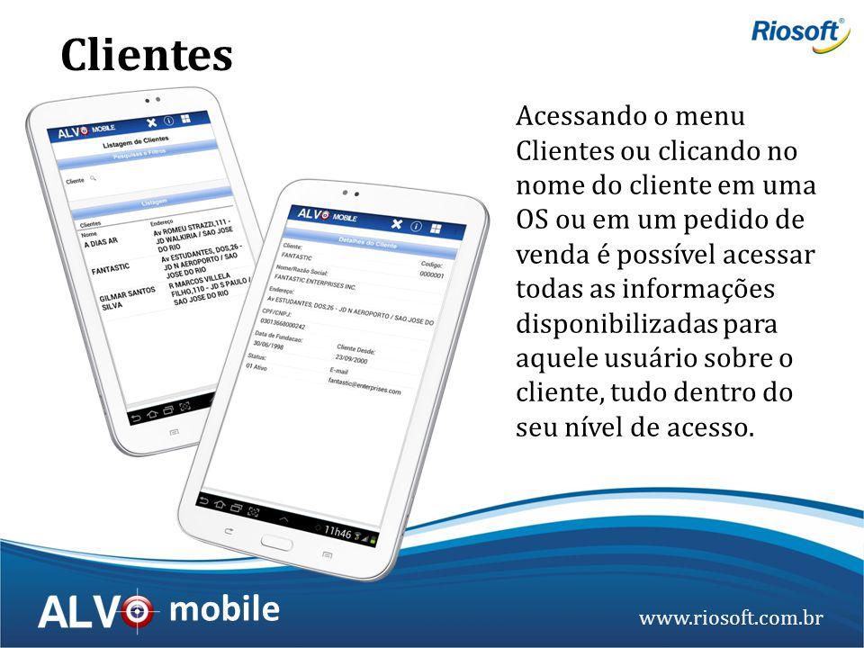 www.riosoft.com.br mobile Acessando o menu Clientes ou clicando no nome do cliente em uma OS ou em um pedido de venda é possível acessar todas as info