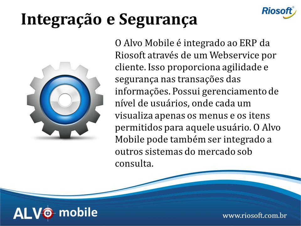 www.riosoft.com.br mobile O Alvo Mobile é integrado ao ERP da Riosoft através de um Webservice por cliente. Isso proporciona agilidade e segurança nas