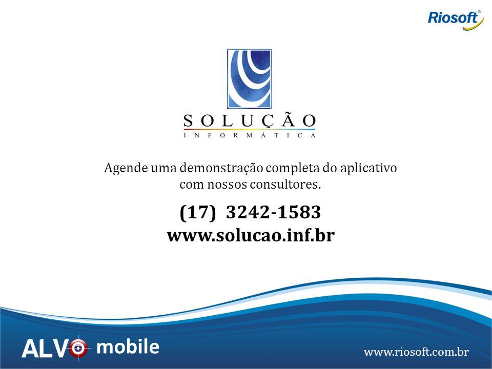 www.riosoft.com.br mobile Agende uma demonstração completa do aplicativo com nossos consultores. (17) 3242-1583 www.solucao.inf.br