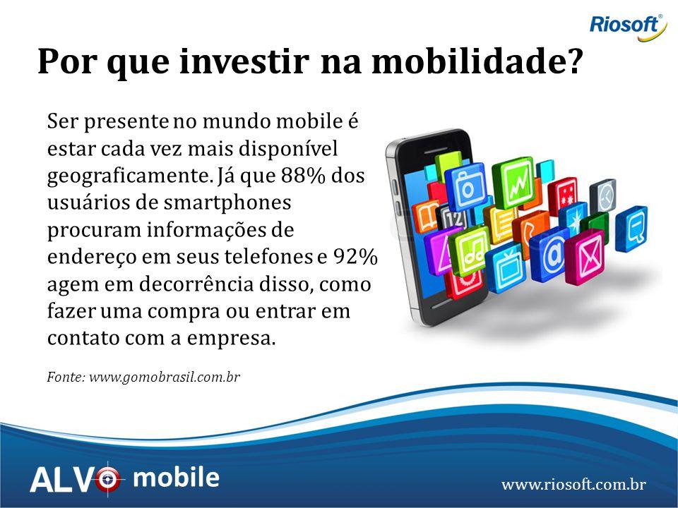 www.riosoft.com.br mobile Fonte: www.gomobrasil.com.br Por que investir na mobilidade? Ser presente no mundo mobile é estar cada vez mais disponível g