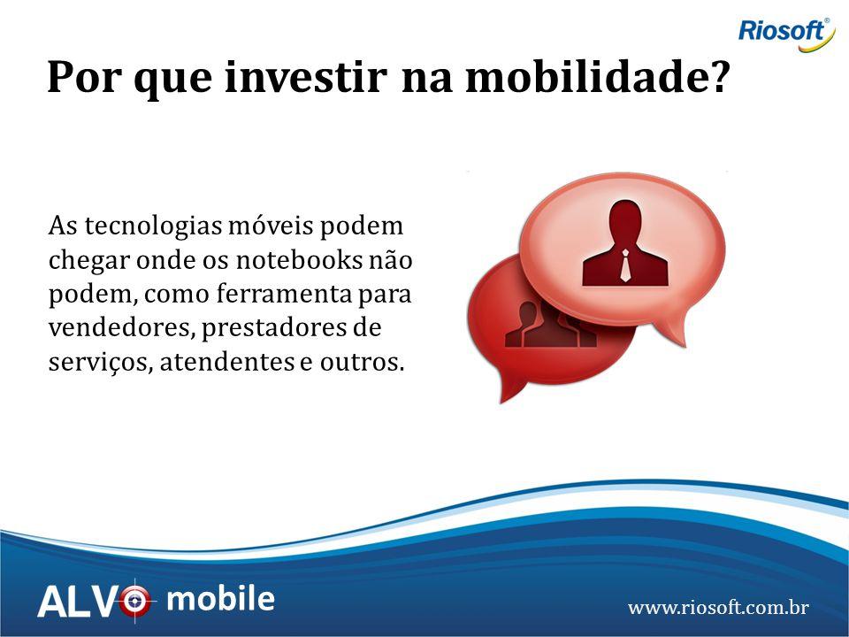 www.riosoft.com.br mobile As tecnologias móveis podem chegar onde os notebooks não podem, como ferramenta para vendedores, prestadores de serviços, at