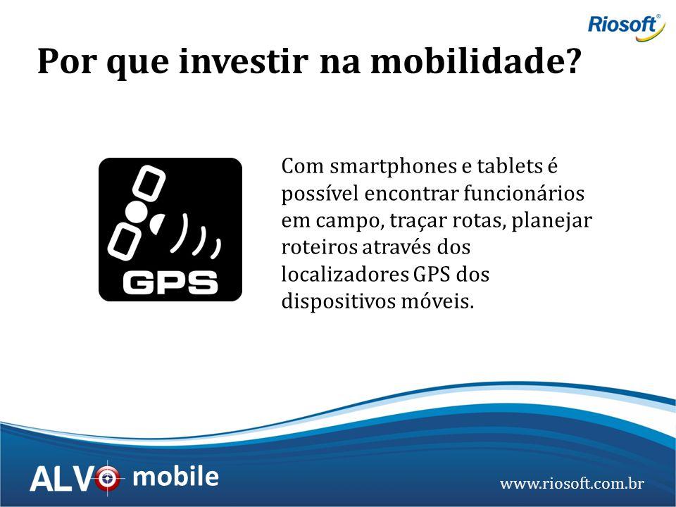 www.riosoft.com.br mobile Com smartphones e tablets é possível encontrar funcionários em campo, traçar rotas, planejar roteiros através dos localizado