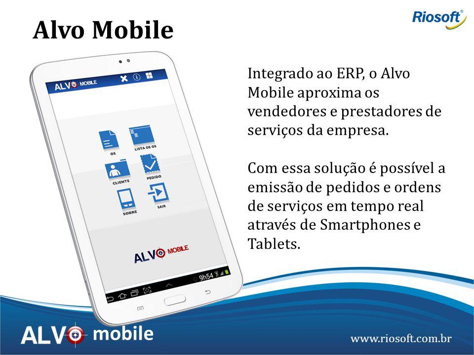 www.riosoft.com.br mobile Integrado ao ERP, o Alvo Mobile aproxima os vendedores e prestadores de serviços da empresa. Com essa solução é possível a e