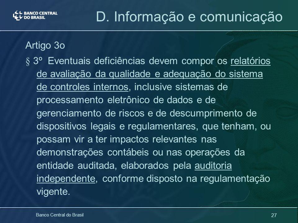 27 Banco Central do Brasil D. Informação e comunicação Artigo 3o § 3º Eventuais deficiências devem compor os relatórios de avaliação da qualidade e ad