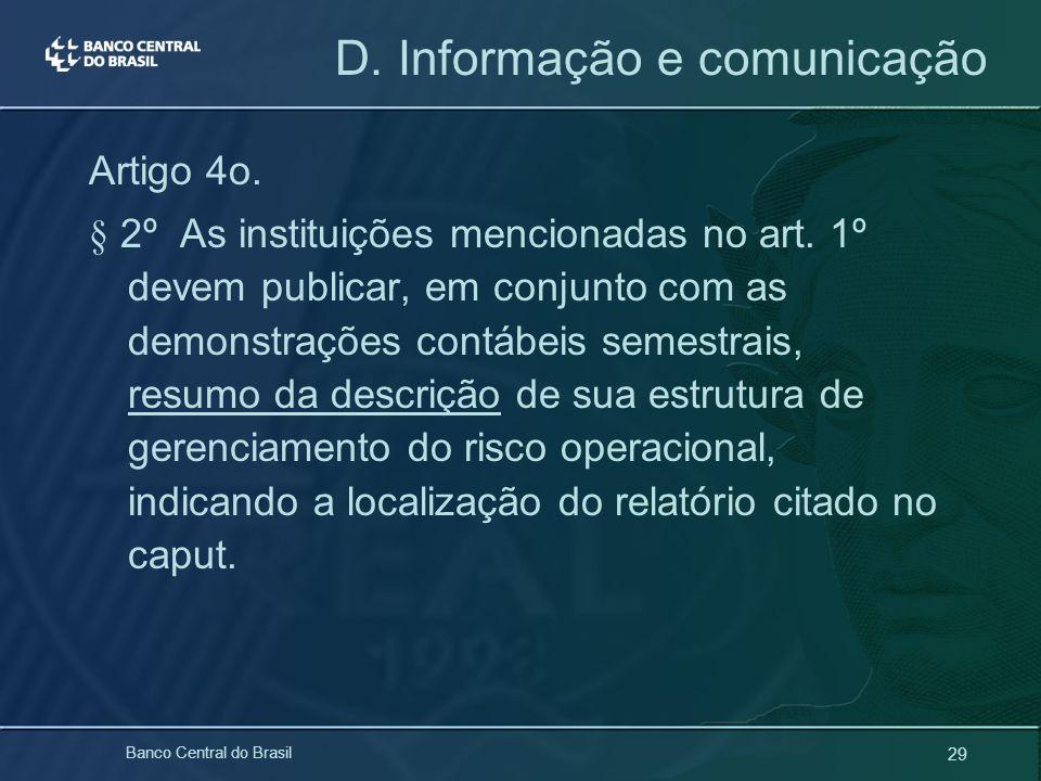 29 Banco Central do Brasil D. Informação e comunicação Artigo 4o. § 2º As instituições mencionadas no art. 1º devem publicar, em conjunto com as demon
