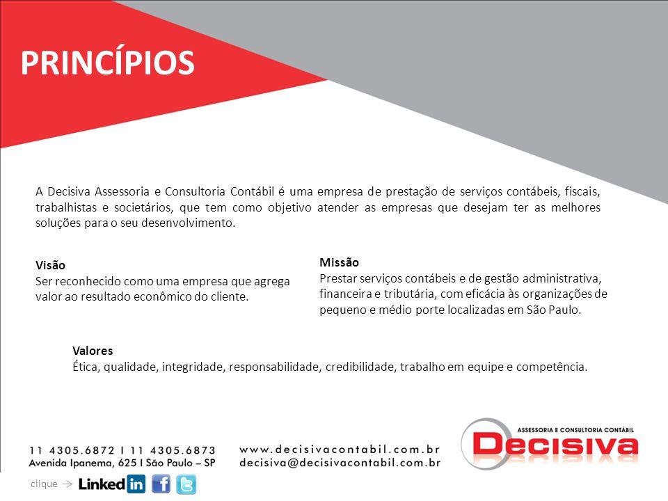 PRINCÍPIOS A Decisiva Assessoria e Consultoria Contábil é uma empresa de prestação de serviços contábeis, fiscais, trabalhistas e societários, que tem