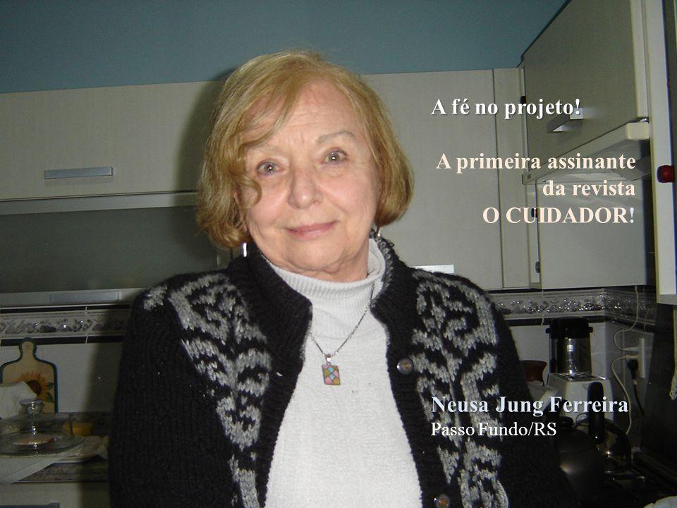 A fé no projeto! A primeira assinante da revista O CUIDADOR! Neusa Jung Ferreira Passo Fundo/RS