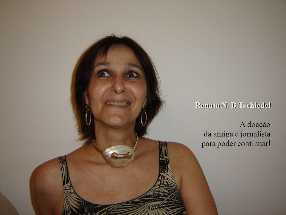 Renata N. B.Tschiedel A doação da amiga e jornalista para poder continuar!