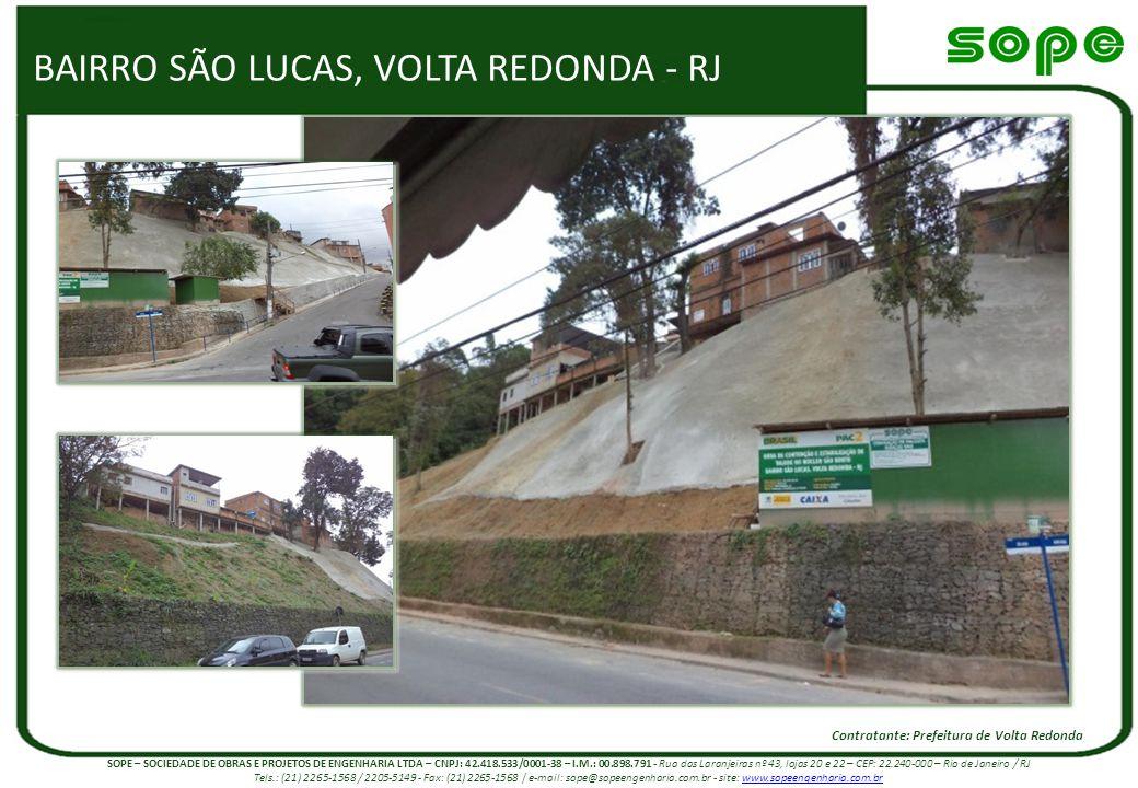 BAIRRO SÃO LUCAS, VOLTA REDONDA - RJ Contratante: Prefeitura de Volta Redonda SOPE – SOCIEDADE DE OBRAS E PROJETOS DE ENGENHARIA LTDA – CNPJ: 42.418.5