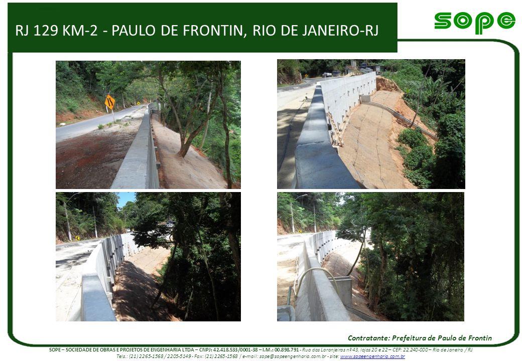 RJ 129 KM-2 - PAULO DE FRONTIN, RIO DE JANEIRO-RJ Contratante: Prefeitura de Paulo de Frontin SOPE – SOCIEDADE DE OBRAS E PROJETOS DE ENGENHARIA LTDA