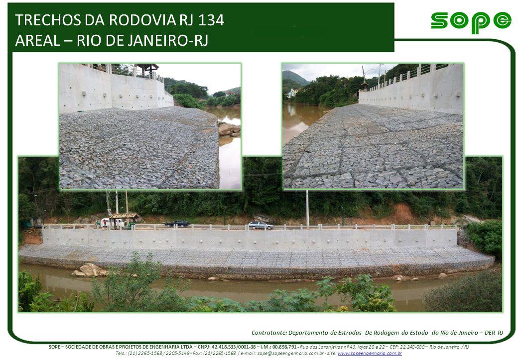 TRECHOS DA RODOVIA RJ 134 AREAL – RIO DE JANEIRO-RJ Contratante: Departamento de Estradas De Rodagem do Estado do Rio de Janeiro – DER RJ SOPE – SOCIE
