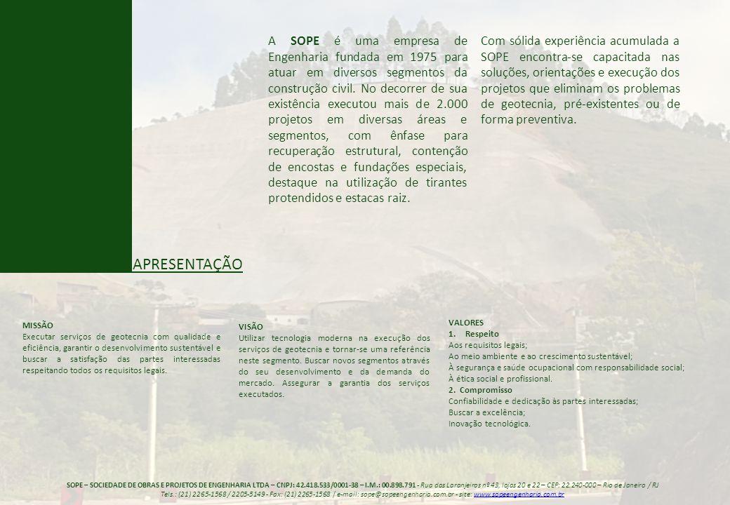 APRESENTAÇÃO A SOPE é uma empresa de Engenharia fundada em 1975 para atuar em diversos segmentos da construção civil. No decorrer de sua existência ex