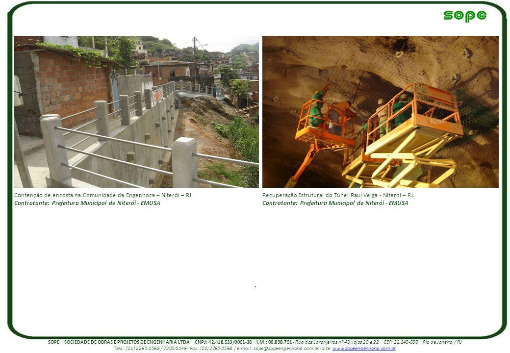 . Contenção de encosta na Comunidade da Engenhoca – Niterói – RJ. Contratante: Prefeitura Municipal de Niterói - EMUSA Recuperação Estrutural do Túnel
