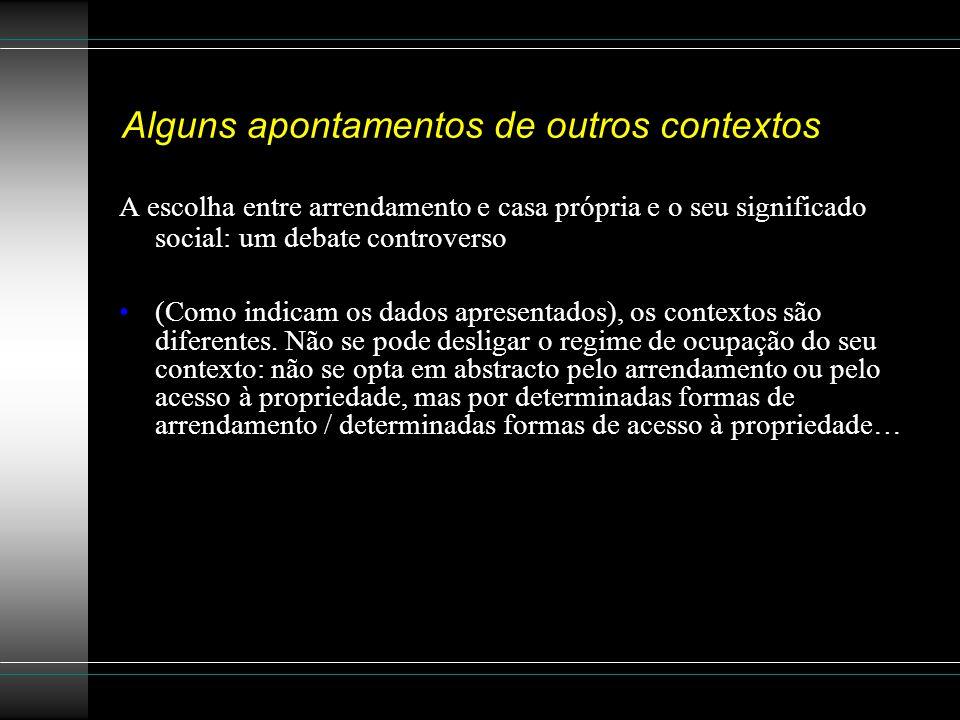 Alguns apontamentos de outros contextos A escolha entre arrendamento e casa própria e o seu significado social: um debate controverso (Como indicam os