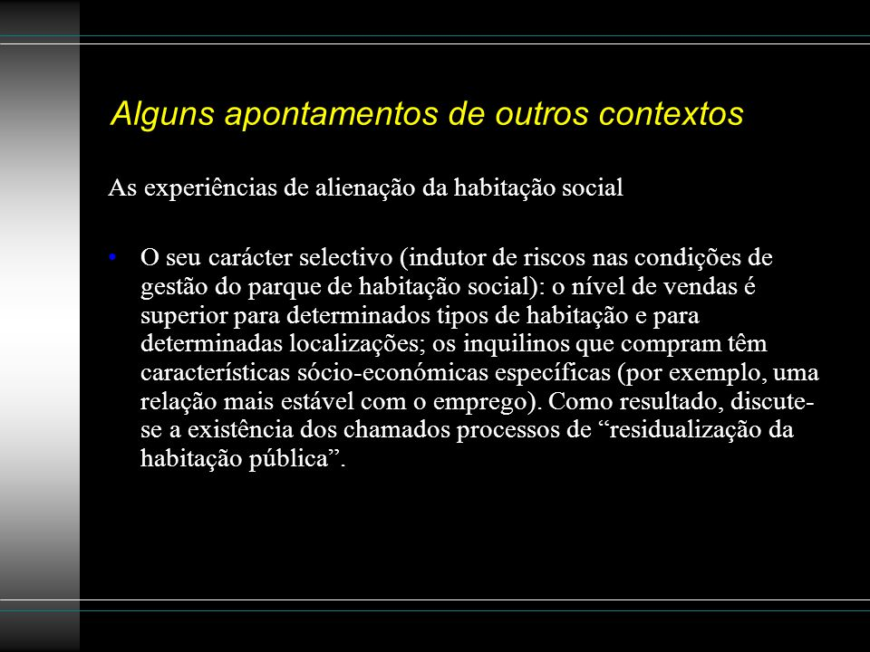 Alguns apontamentos de outros contextos As experiências de alienação da habitação social O seu carácter selectivo (indutor de riscos nas condições de