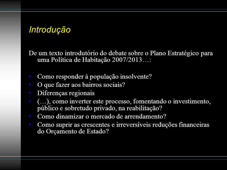 Introdução De um texto introdutório do debate sobre o Plano Estratégico para uma Política de Habitação 2007/2013…: O QUE FAZER AOS BAIRROS SOCIAIS.
