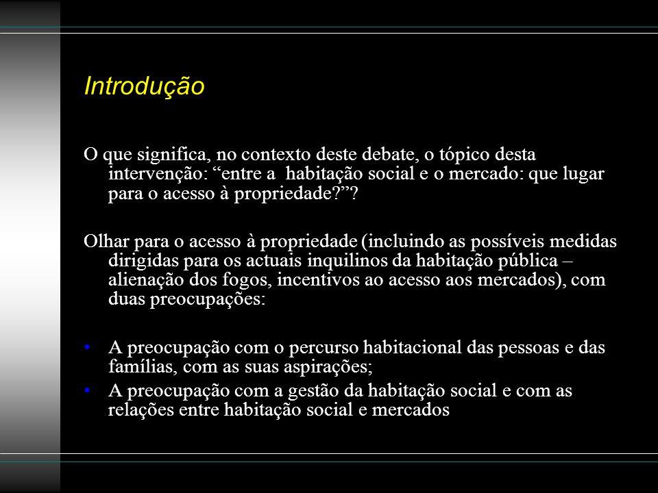 Introdução Estrutura da intervenção: Uma reflexão sobre o contexto português: como se pode articular, de forma coerente, a questão do acesso à propriedade nas políticas de habitação.