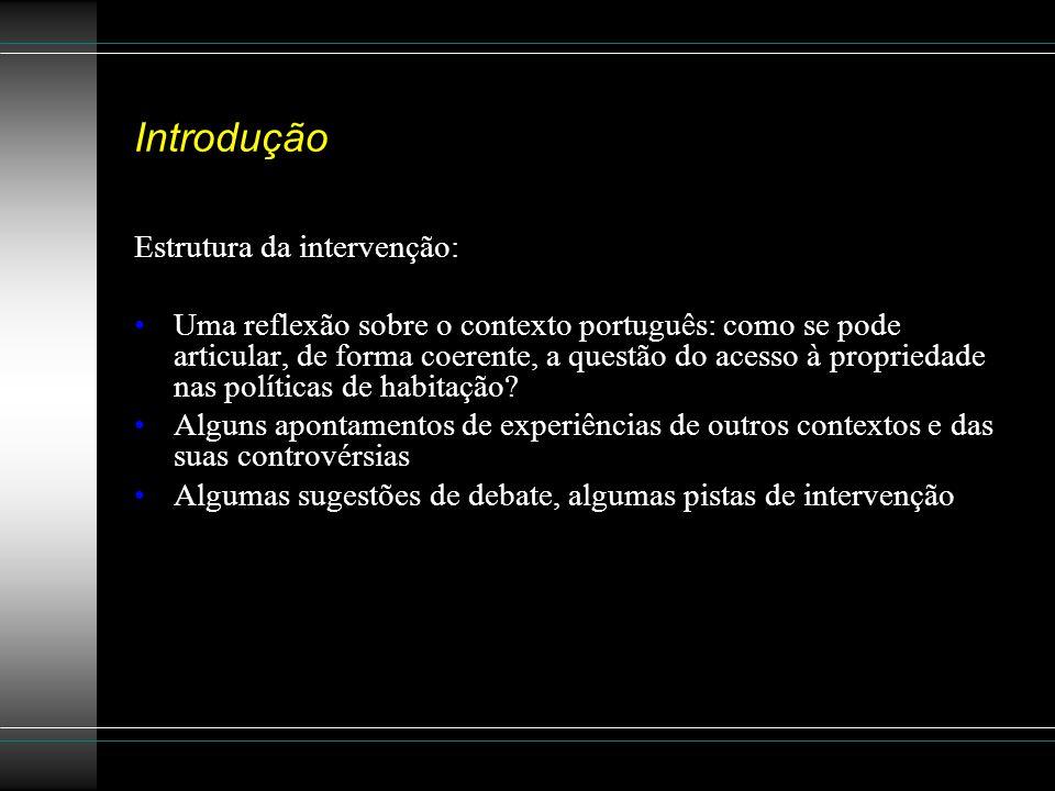 Introdução Estrutura da intervenção: Uma reflexão sobre o contexto português: como se pode articular, de forma coerente, a questão do acesso à proprie