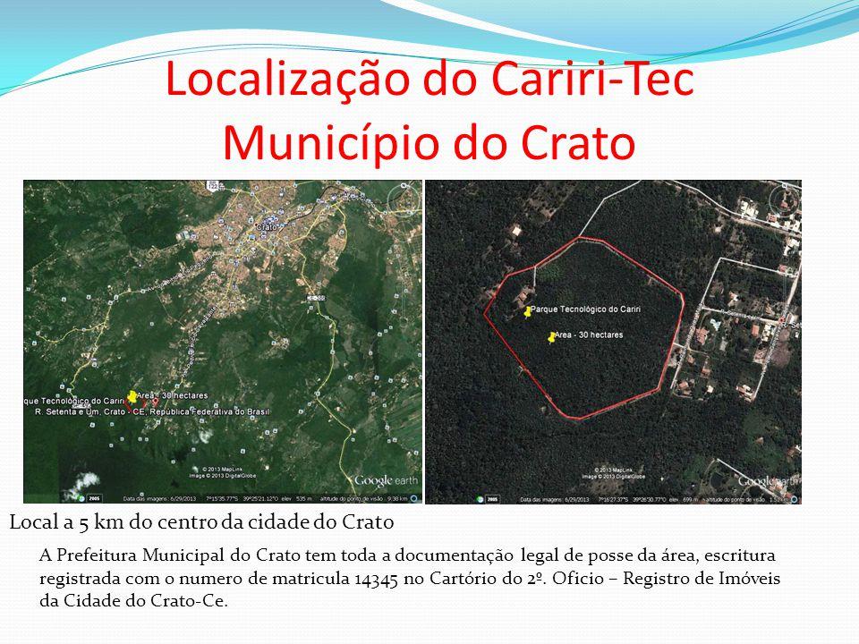 Localização do Cariri-Tec Município do Crato Local a 5 km do centro da cidade do Crato A Prefeitura Municipal do Crato tem toda a documentação legal d