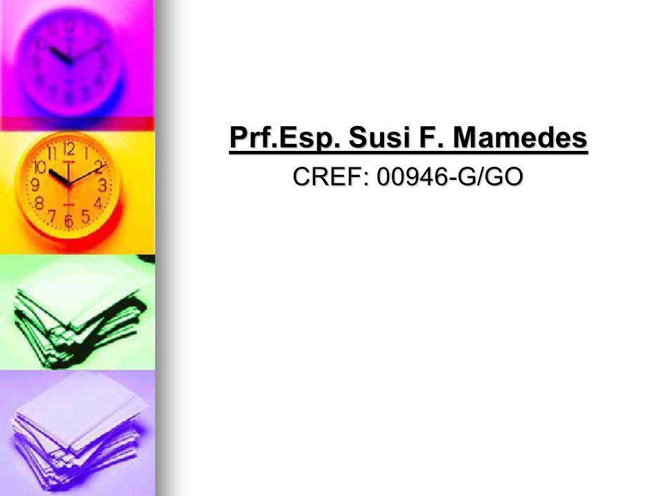 Prf.Esp. Susi F. Mamedes CREF: 00946-G/GO
