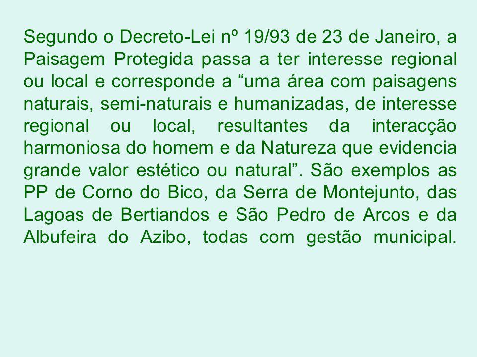 Segundo o Decreto-Lei nº 19/93 de 23 de Janeiro, a Paisagem Protegida passa a ter interesse regional ou local e corresponde a uma área com paisagens n