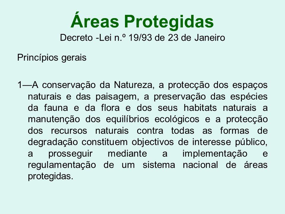 Áreas Protegidas Decreto -Lei n.º 19/93 de 23 de Janeiro Princípios gerais 1A conservação da Natureza, a protecção dos espaços naturais e das paisagem