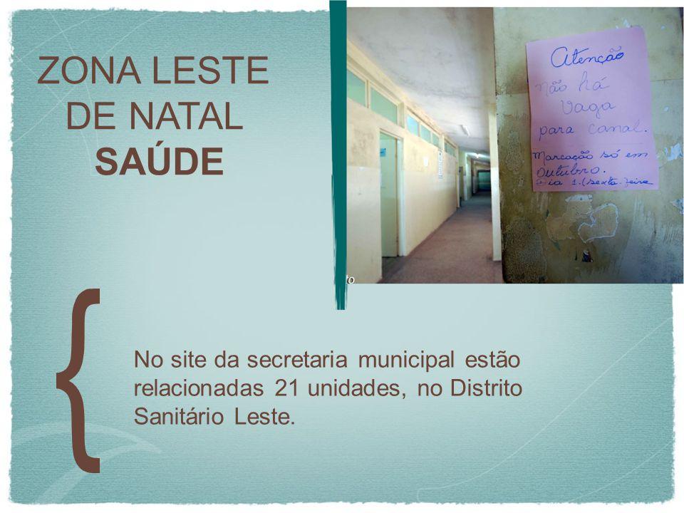 ZONA LESTE DE NATAL SAÚDE No site da secretaria municipal estão relacionadas 21 unidades, no Distrito Sanitário Leste.