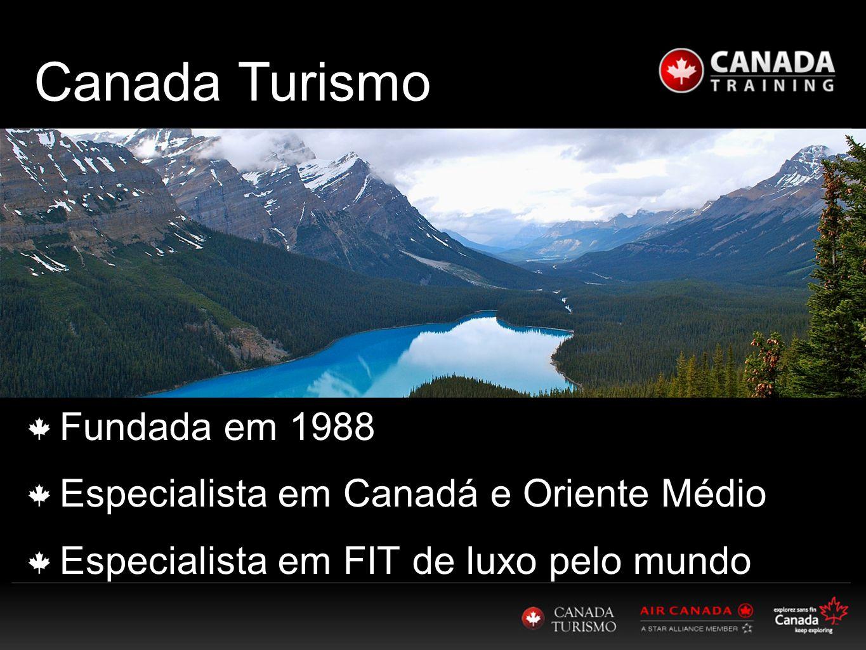 Canada Turismo Fundada em 1988 Especialista em Canadá e Oriente Médio Especialista em FIT de luxo pelo mundo
