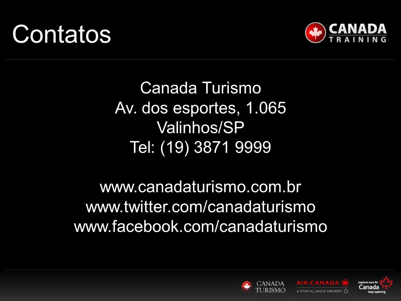 Contatos Canada Turismo Av. dos esportes, 1.065 Valinhos/SP Tel: (19) 3871 9999 www.canadaturismo.com.br www.twitter.com/canadaturismo www.facebook.co