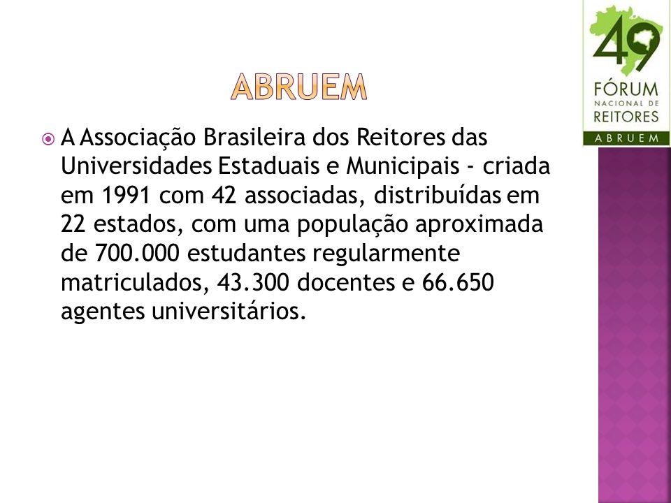 A Associação Brasileira dos Reitores das Universidades Estaduais e Municipais - criada em 1991 com 42 associadas, distribuídas em 22 estados, com uma população aproximada de 700.000 estudantes regularmente matriculados, 43.300 docentes e 66.650 agentes universitários.