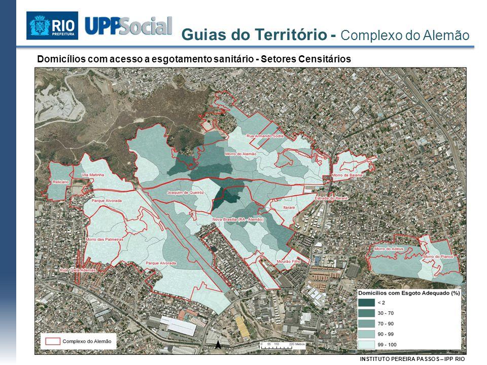 Guias do Território - Complexo do Alemão INSTITUTO PEREIRA PASSOS – IPP RIO Domicílios com acesso a esgotamento sanitário - Setores Censitários