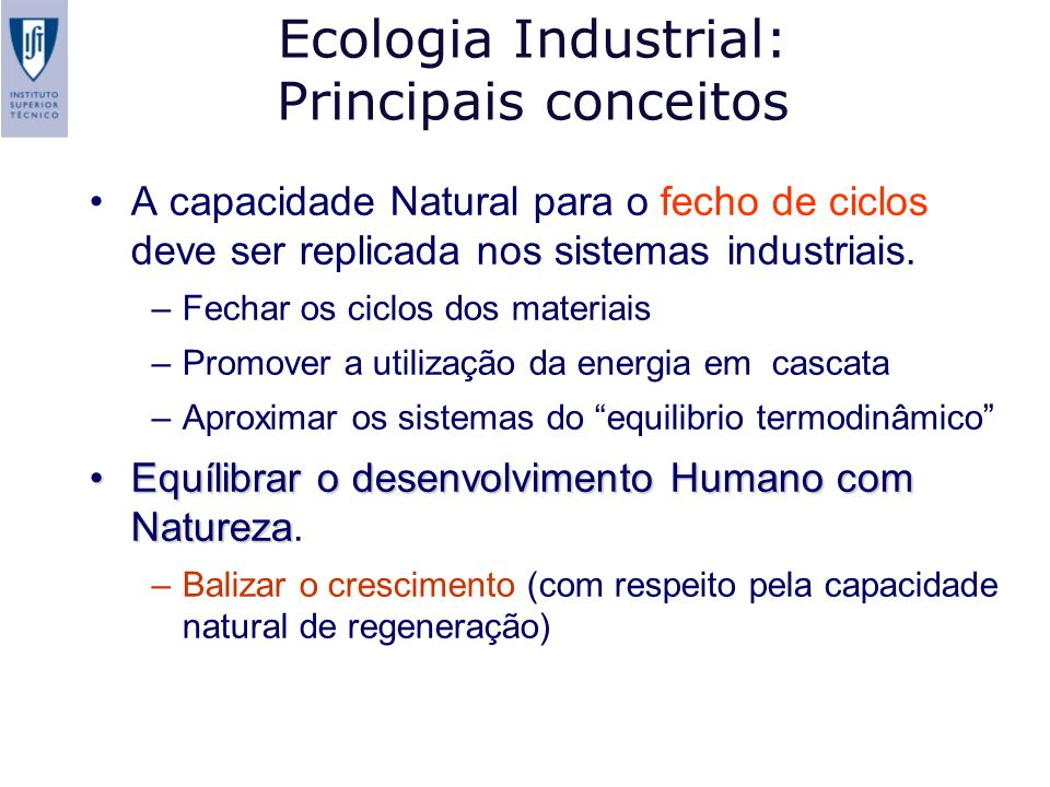 Ecologia Industrial: Principais conceitos A capacidade Natural para o fecho de ciclos deve ser replicada nos sistemas industriais. –Fechar os ciclos d