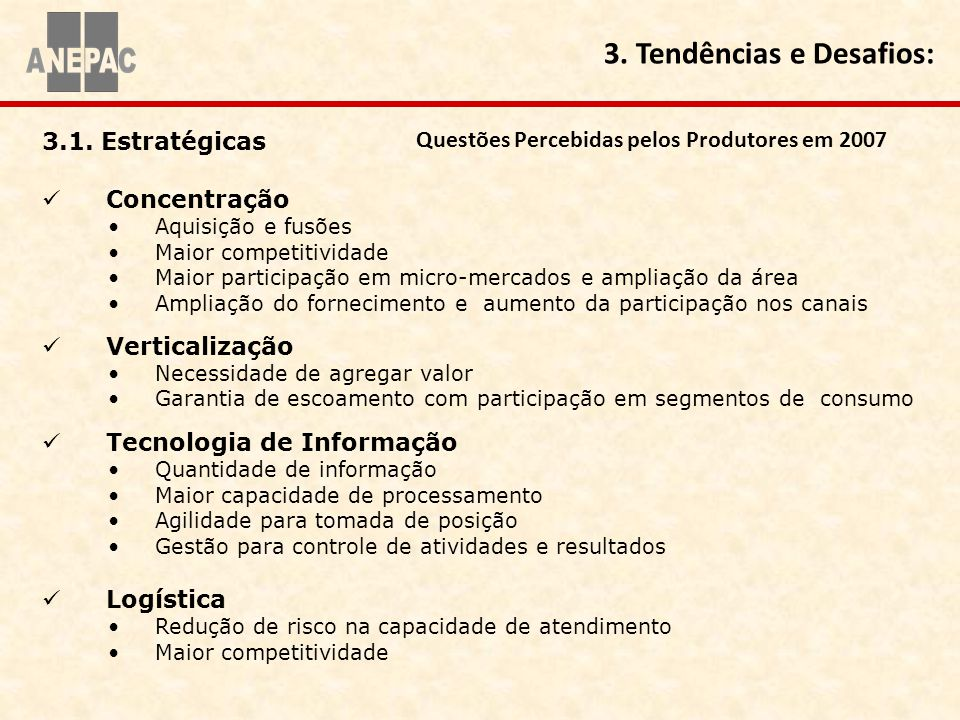3.1. Estratégicas Concentração Aquisição e fusões Maior competitividade Maior participação em micro-mercados e ampliação da área Ampliação do fornecim