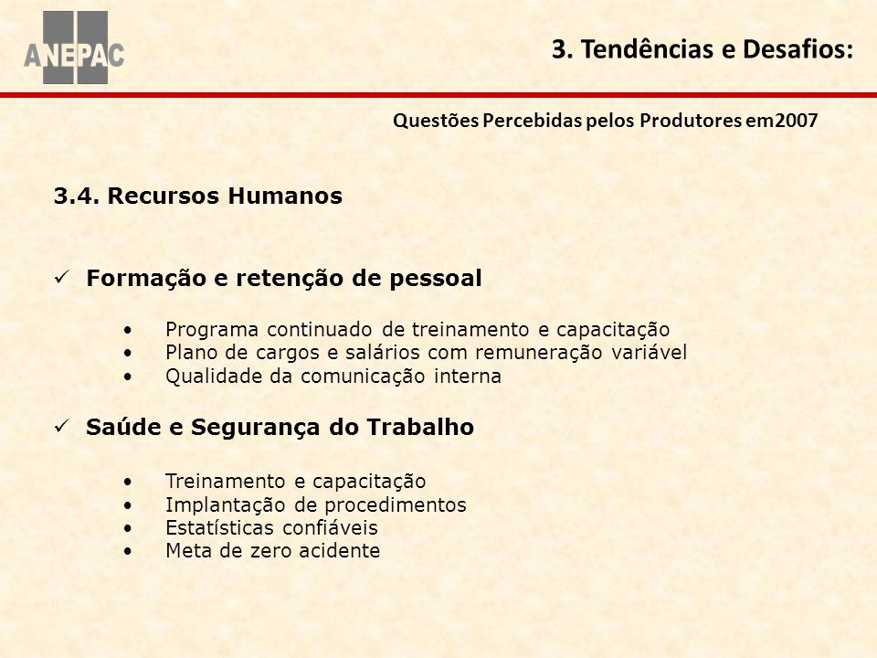 3.4. Recursos Humanos Formação e retenção de pessoal Programa continuado de treinamento e capacitação Plano de cargos e salários com remuneração variá