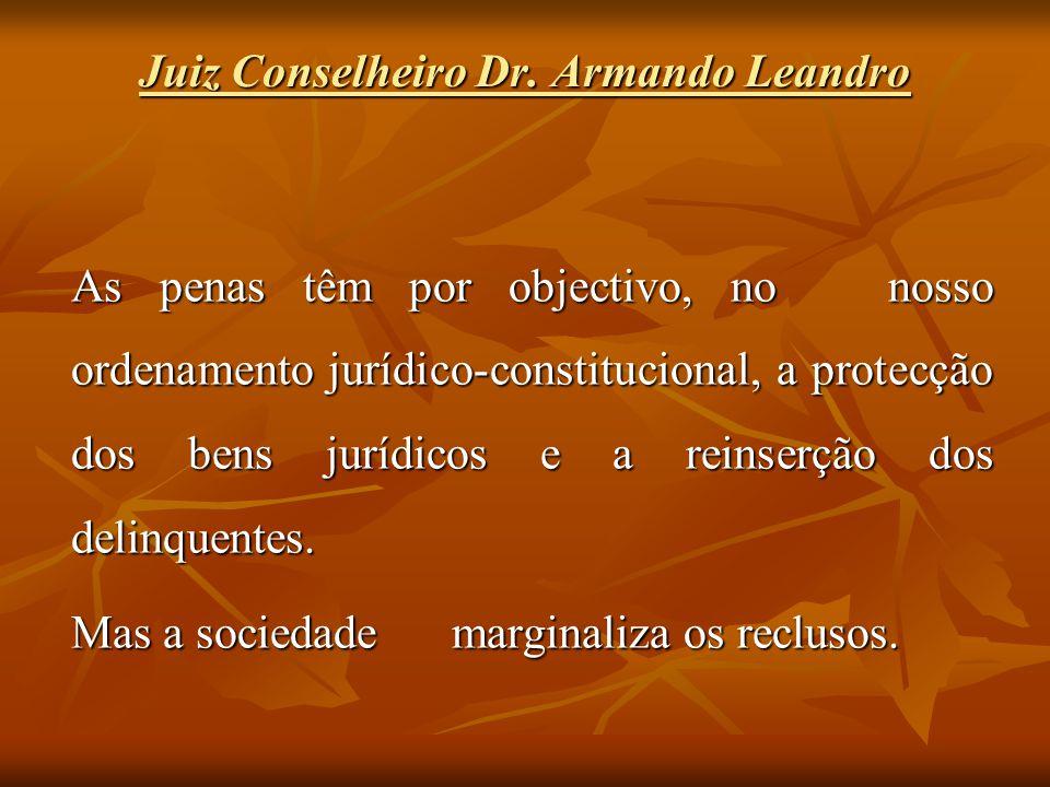 As penas têm por objectivo, no nosso ordenamento jurídico-constitucional, a protecção dos bens jurídicos e a reinserção dos delinquentes. Mas a socied