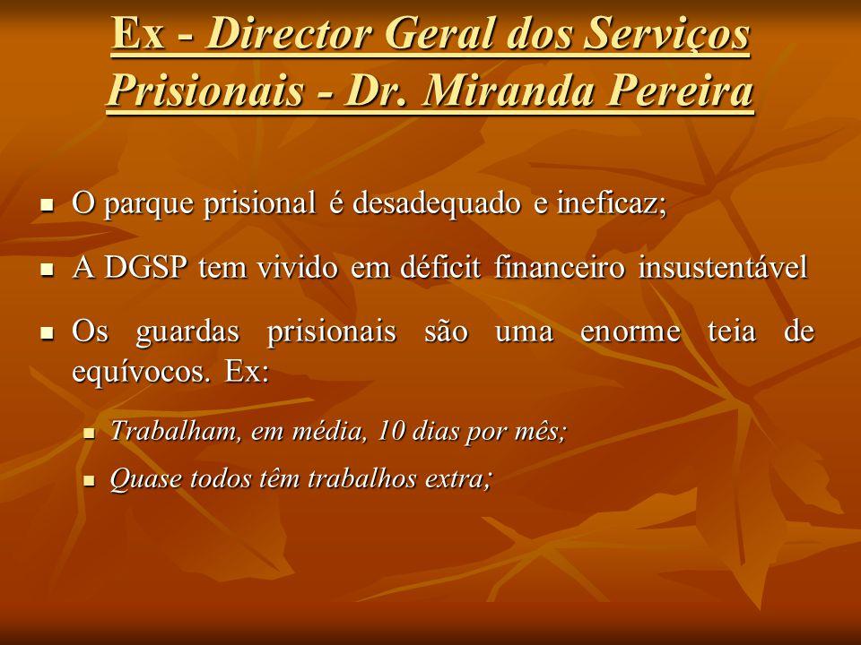 Ex - Director Geral dos Serviços Prisionais - Dr. Miranda Pereira O parque prisional é desadequado e ineficaz; O parque prisional é desadequado e inef