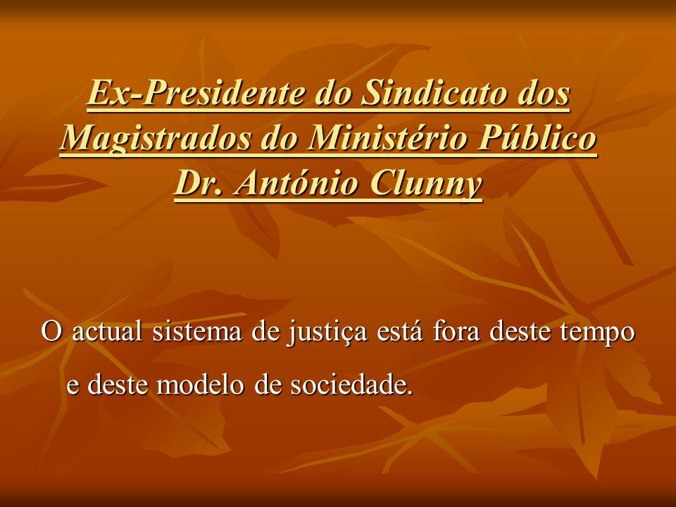 Ex-Presidente do Sindicato dos Magistrados do Ministério Público Dr. António Clunny O actual sistema de justiça está fora deste tempo e deste modelo d