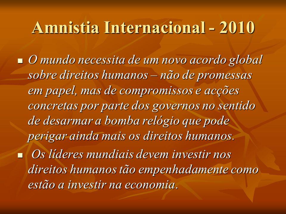 Amnistia Internacional - 2010 O mundo necessita de um novo acordo global sobre direitos humanos – não de promessas em papel, mas de compromissos e acç