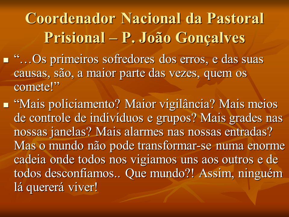 Coordenador Nacional da Pastoral Prisional – P. João Gonçalves …Os primeiros sofredores dos erros, e das suas causas, são, a maior parte das vezes, qu