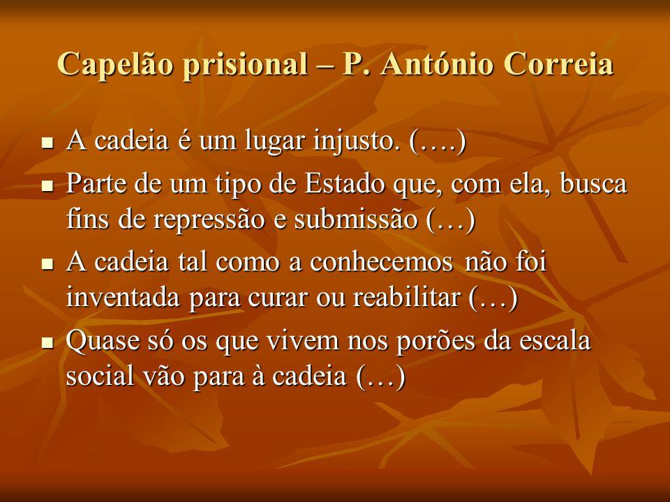 Capelão prisional – P. António Correia A cadeia é um lugar injusto. (….) A cadeia é um lugar injusto. (….) Parte de um tipo de Estado que, com ela, bu