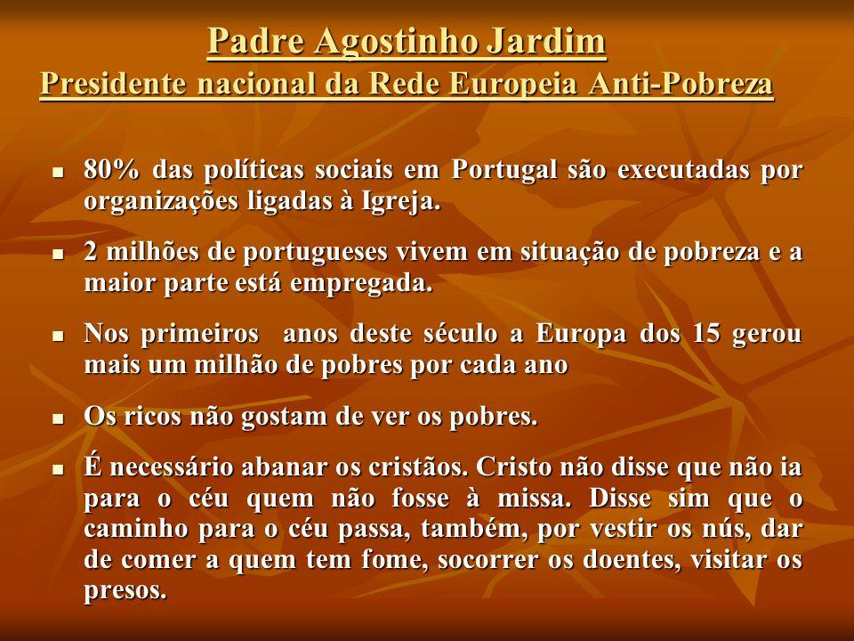 Padre Agostinho Jardim Presidente nacional da Rede Europeia Anti-Pobreza 80% das políticas sociais em Portugal são executadas por organizações ligadas
