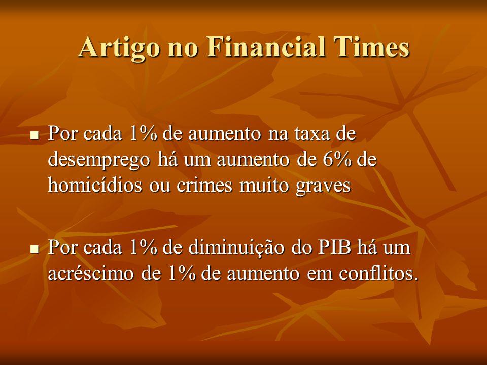 Artigo no Financial Times Por cada 1% de aumento na taxa de desemprego há um aumento de 6% de homicídios ou crimes muito graves Por cada 1% de aumento