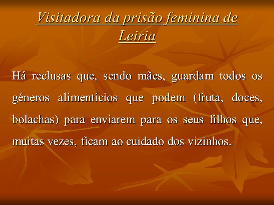Visitadora da prisão feminina de Leiria Há reclusas que, sendo mães, guardam todos os géneros alimentícios que podem (fruta, doces, bolachas) para env