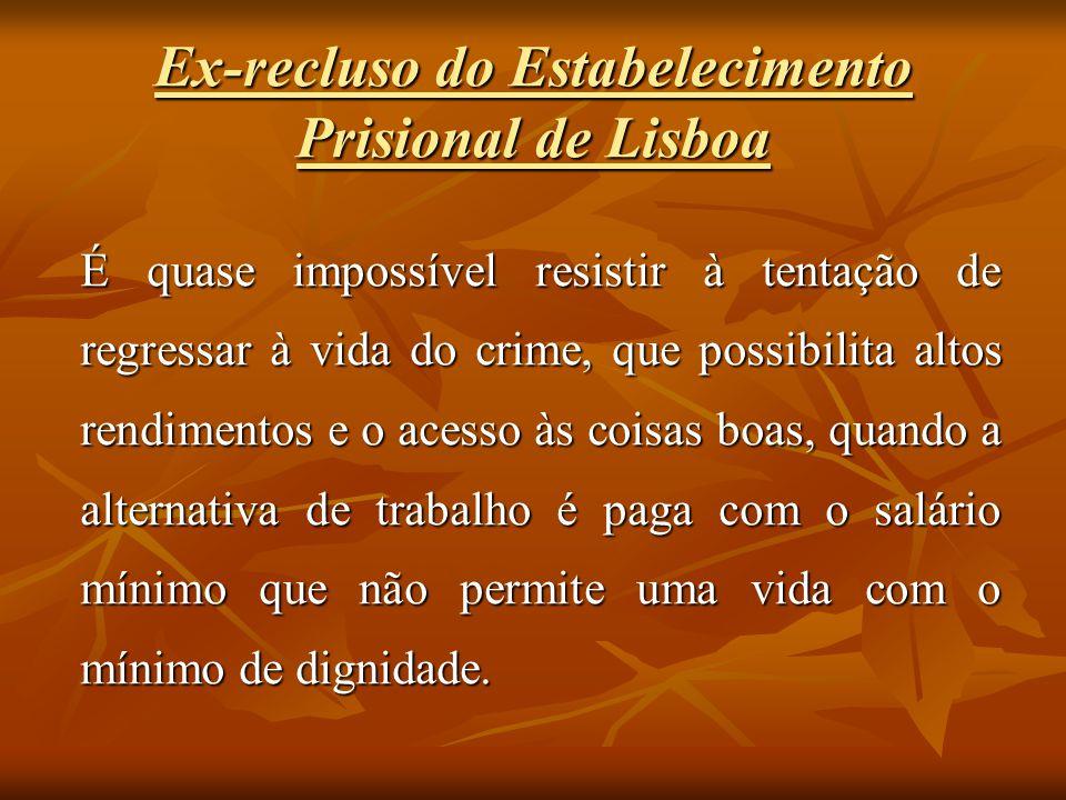 Ex-recluso do Estabelecimento Prisional de Lisboa É quase impossível resistir à tentação de regressar à vida do crime, que possibilita altos rendiment