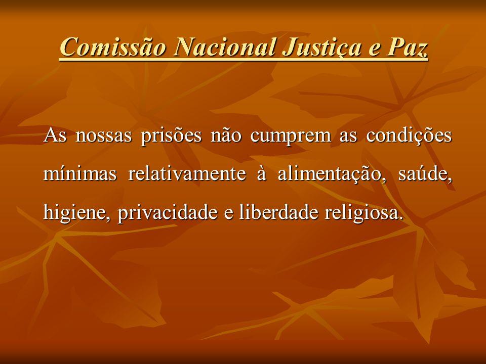 Comissão Nacional Justiça e Paz As nossas prisões não cumprem as condições mínimas relativamente à alimentação, saúde, higiene, privacidade e liberdad