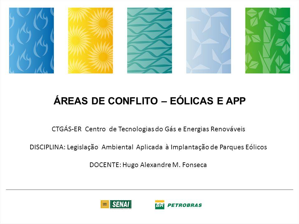 CTGÁS-ER Centro de Tecnologias do Gás e Energias Renováveis DISCIPLINA: Legislação Ambiental Aplicada à Implantação de Parques Eólicos DOCENTE: Hugo A