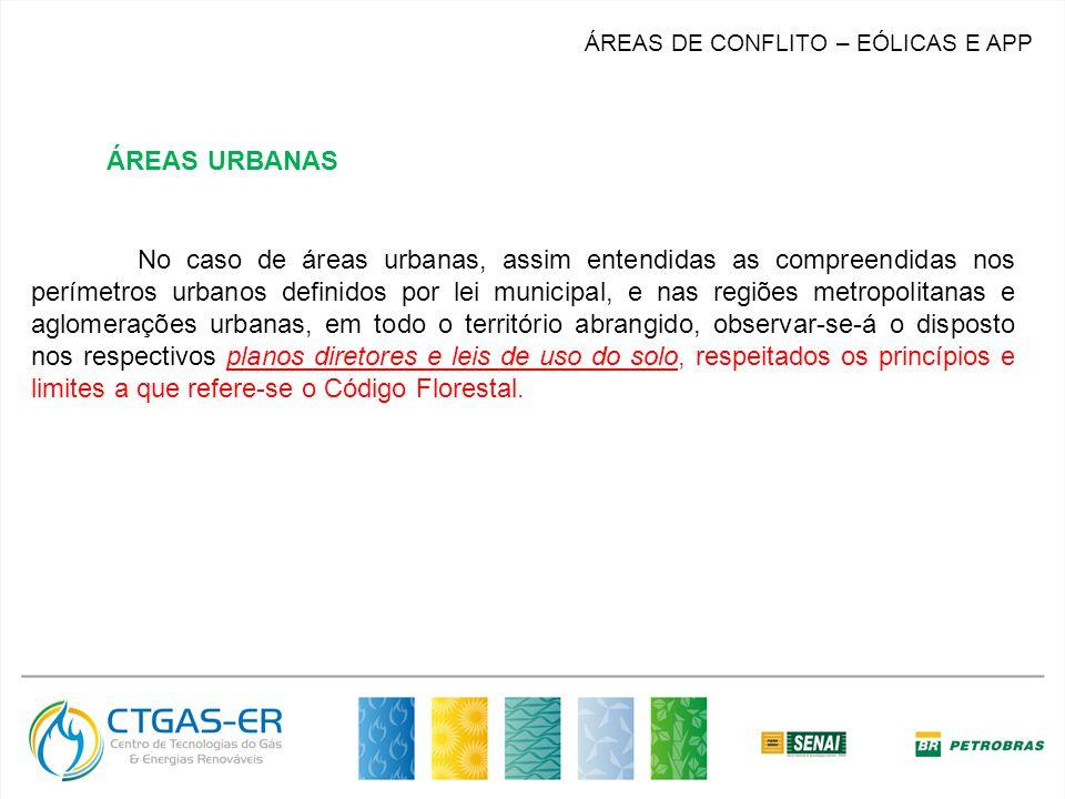 ÁREAS DE CONFLITO – EÓLICAS E APP No caso de áreas urbanas, assim entendidas as compreendidas nos perímetros urbanos definidos por lei municipal, e na