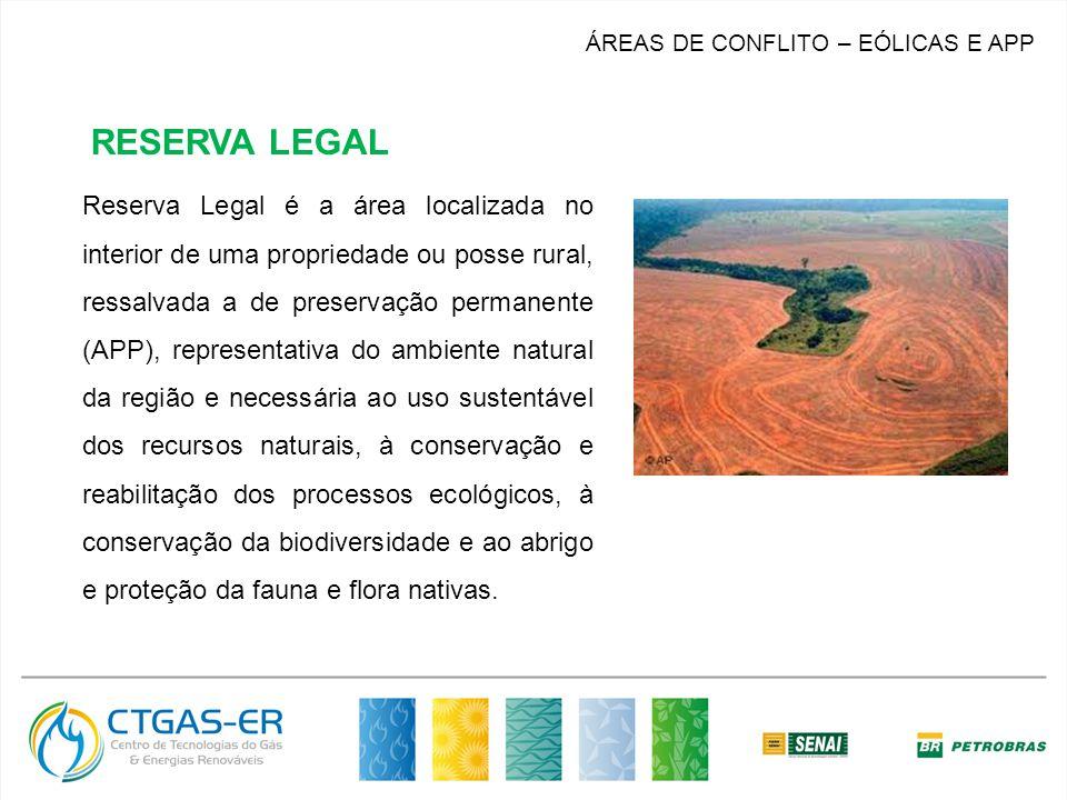 ÁREAS DE CONFLITO – EÓLICAS E APP Reserva Legal é a área localizada no interior de uma propriedade ou posse rural, ressalvada a de preservação permane
