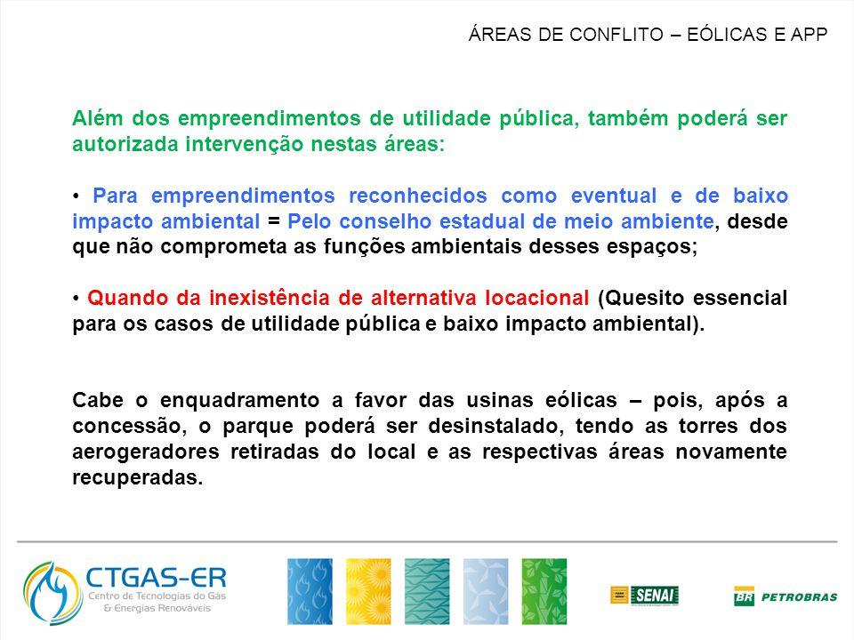 ÁREAS DE CONFLITO – EÓLICAS E APP Além dos empreendimentos de utilidade pública, também poderá ser autorizada intervenção nestas áreas: Para empreendi
