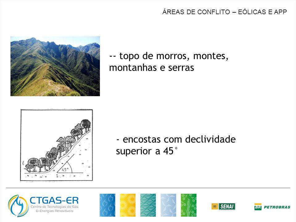 ÁREAS DE CONFLITO – EÓLICAS E APP -- topo de morros, montes, montanhas e serras - encostas com declividade superior a 45°